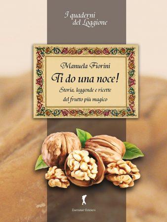 Ti-do-una-noce-di-Manuela-Fiorini-ricette-storia-e-leggende