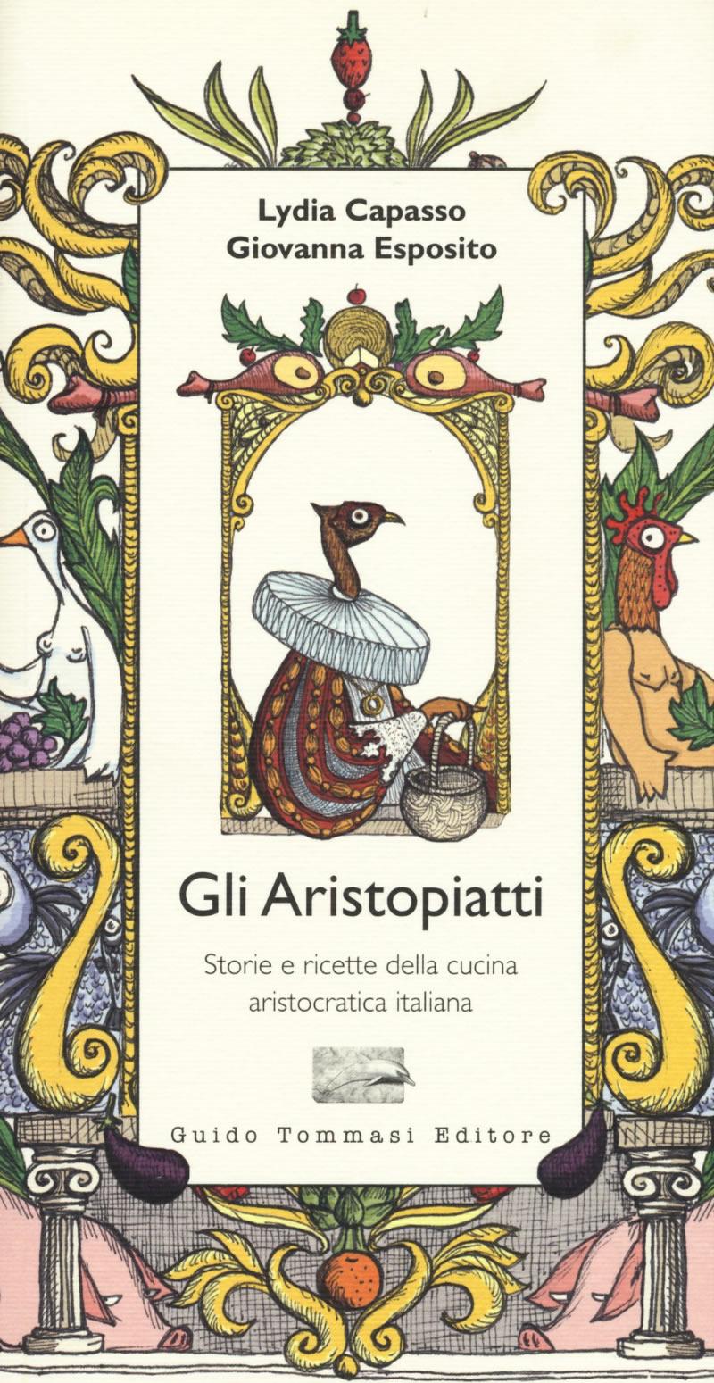 La Storia Della Cucina gli aristopiatti. storia e ricette della cucina
