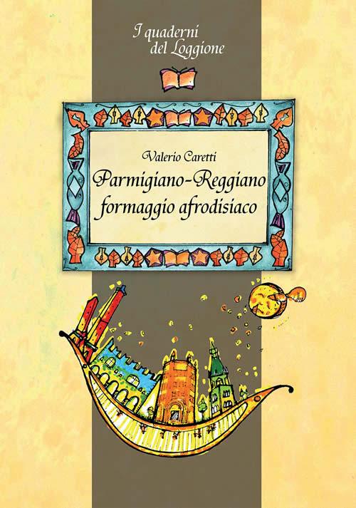 Pamigiano-Reggiano. Formaggio afrodisiaco Autore: Valerio Caretti